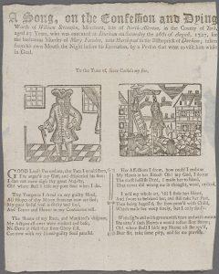 """Til venstre: Britisk execution ballad om 27 år gamle William Stevenson """"who was executed at Durham on Saturday the 26th of August, 1727, for the barbarous Murder of Mary Fawden, near Hartpool in the Bishoprick of Durham; taken from his own Mouth the Night befoe his Execution, by a Person that went to visit him while in Goal"""". Til høyre: Henrettelsesvise trykt i Trondheim: """"En bodfærdig Synderindes, ved navn Dorothea Brynningsdatter, vemodige KLAGE-SANG over hendes Børne-fødseler i Dølsmaal, og Drab paa trende af dem, det hun har begaaet i ugifte Stand, hvorefore hun er tildømt at halshugges med Øre, hovudet at sættes paa Stage, men Kroppen at nedlægges i Jorden, hvilket skal skje paa Røebergs-hougen sidst i Maji Maaned 1777, med videre, som Viisen ommælder»"""